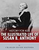 img - for History for Kids: An Illustrated Biography of Susan B. Anthony for Children book / textbook / text book