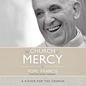 The Church of Mercy: A Vision for the Church (       UNABRIDGED) by Pope Francis Narrated by Paul Michael