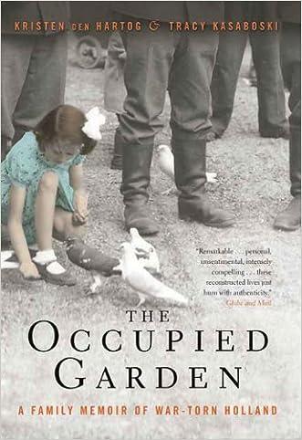 The Occupied Garden: A Family Memoir of War-Torn Holland