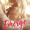 Emerge Audiobook by S. E. Hall Narrated by Morais Almeida, Matthew Holland, Douglas Berger
