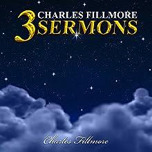 3 Charles Fillmore Sermons | Livre audio Auteur(s) :  Light Publishing Narrateur(s) : John Marino