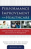 img - for Performance Improvement for Healthcare: Leading Change with Lean, Six Sigma, and Constraints Management book / textbook / text book