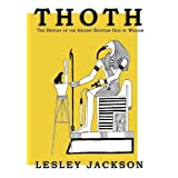 Thoth: The History of the Ancient Egyptian God of Wisdomby Lesley Jackson