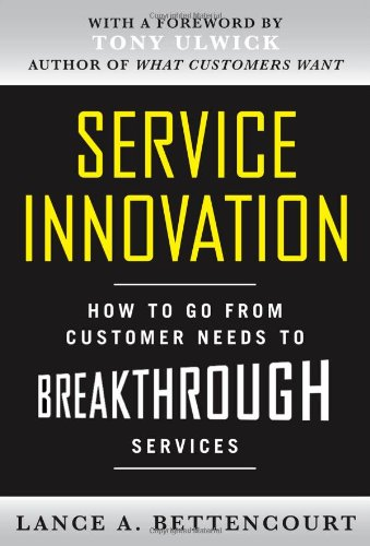 service-innovation-how-to-go-from-customer-needs-to-breakthrough-services