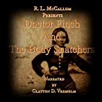 Doctor Finch and the Body Snatchers |  R. L. McCallum