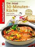 Die neue 30-Minuten-Küche: [tolle Gerichte blitzschnell auf den Tisch] (Kochen & Genießen)