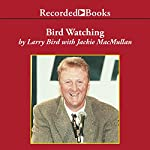 Bird Watching: On Playing and Coaching the Game I Love | Larry Bird,Jackie MacMullan