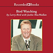 Bird Watching: On Playing and Coaching the Game I Love (       UNABRIDGED) by Larry Bird, Jackie MacMullan Narrated by Tom Stechschulte