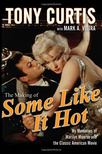 The Making of Some Like It Hot: My Memories of Marilyn Monroe and the Classic American Movie, Curtis, Tony