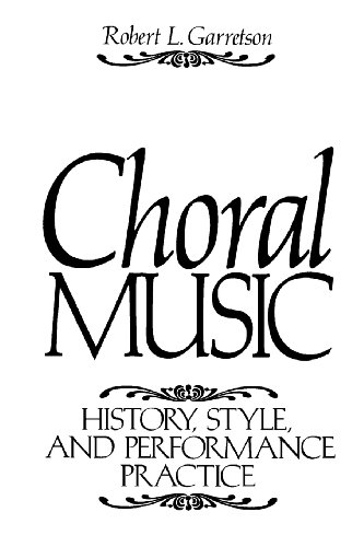 Choral Music: History, Style And Performance Practice