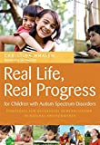 img - for Real Life, Real Progress for Children with Autism Spectrum Disorders: Strategies for Successful Generalization in Natural Environments book / textbook / text book