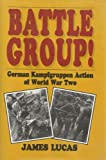 Battle Group!: German Kampfgruppen Action of World War Two (185409176X) by Lucas, James Sidney
