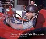 Jesse Alexander Ferrari Grand Prix Moments: Formula One Photographs 1954-1965