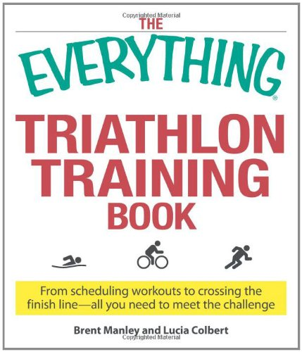 The Everything Triathlon Training Book: From scheduling workouts to crossing the finish line -- all you need to meet the challenge PDF