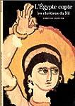 �GYPTE COPTE (L') : LES CHR�TIENS DU NIL