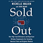 Sold Out: How High-Tech Billionaires & Bipartisan Beltway Crapweasels Are Screwing America's Best & Brightest Workers | Michelle Malkin,John Miano
