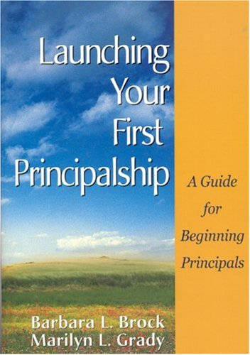 Launching Your First Principalship: A Guide for Beginning...
