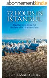 Istanbul: 72 Hours in Istanbul -A Smart Swift Guide to Delicious Food, Great Rooms & What to Do in Istanbul, Turkey. (Trip Planner Guides Book 1) (English Edition)