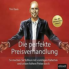 Die perfekte Preisverhandlung: So machen Sie Schluss mit unnötigen Rabatten und setzen höhere Preise durch Hörbuch von Tim Taxis Gesprochen von: Tim Taxis