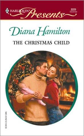 Christmas Child (Xmas) (Harlequin Presents, No. 2221), DIANA HAMILTON