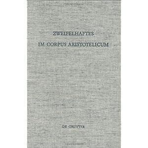 Zweifelhaftes Im Corpus Aristotelicum: Studien U Einigen Dubia ...
