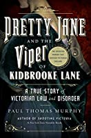 Pretty Jane and the Viper of Kidbrooke Lane: A True Story of Victorian Law and Disorder: The First Unsolved Murder of the Victorian Age