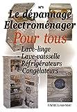 echange, troc Louis-Marc Favre - Le dépannage électroménager pour tous : Tome 1, Lave-linge, Lave-vaisselle, Réfrigérateurs, Congélateurs