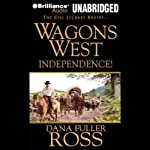 Wagons West Independence! (       UNABRIDGED) by Dana Fuller Ross Narrated by Phil Gigante