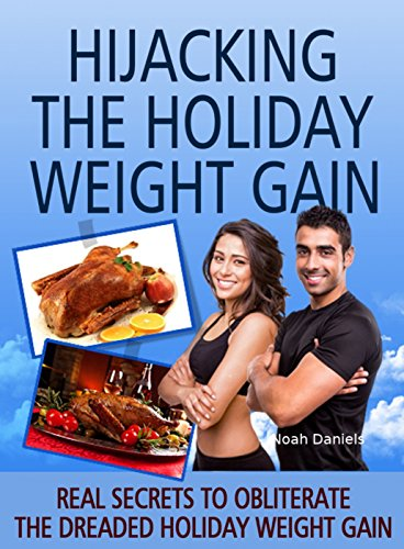 Hijacking The Holiday Weight Gain!: Real Secrets To Obliterate The Dreaded Holiday Weight Gain PDF