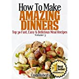 Dinner Recipes (Top 30 Easy & Delicious Recipes) ~ Linda Roberts