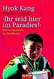 Ihr seid hier im Paradies. Meine Kindheit in Nordkorea - Hyok Kang, Philippe Grangereau, Hanna van Laak