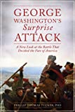 George Washingtons Surprise Attack: A New Look at the Battle That Decided the Fate of America