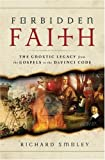 img - for Forbidden Faith: The Gnostic Legacy from the Gospels to The Da Vinci Code book / textbook / text book