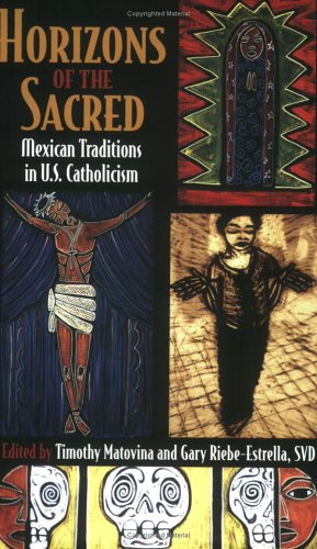 Horizons of the Sacred: Mexican Traditions in U.S....