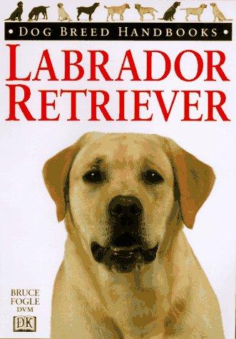 Dog Breed Handbooks: Labrador Retriever, Bruce  Fogle