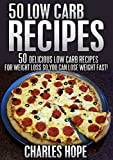 Low Carb Recipes: 50 Delicious Low Carb Recipes For Weight Loss So You Can Lose Weight Fast! (Low Carb, Low Carb Cookbook, Low Carb Recipes, Low Carb Recipes ... Carb Diet, Lose Weight Fast, Lose Weight)