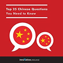 Top 25 Chinese Questions You Need to Know Speech by  Innovative Language Learning LLC Narrated by  Innovative Language Learning LLC