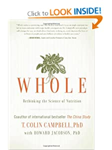 Whole: Rethinking the Science of Nutrition [Hardcover] — by T. Colin Campbell (Author), Howard Jacobson (Contributor)
