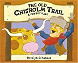 Old Chisholm Trail: A Cowboy Song (0792275594) by Schanzer, Rosalyn
