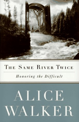 The SAME RIVER TWICE: A Memoir, Alice Walker