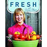 Fresh with Anna Olson: Seasonally Inspired Recipes to Share with Family and Friendsby Anna Olson