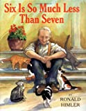 Six Is So Much Less Than Seven (1887734910) by Ronald Himler