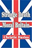 The Strange Death of Moral Britain