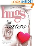 Hugs for Sisters: Stories, Sayings, and Scriptures to Encourage and Inspire (Hugs Series)