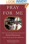Pray for Me: The Life and Spiritual V...