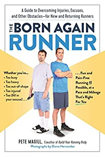 Book Cover: The Born Again Runner: A Guide to Overcoming Excuses, Injuries, and Other Obstaclesfor New and Returning Runners