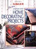 The New Step-by-Step Home Decorating Projects (Singer Sewing Reference Library)
