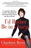 img - for I'd Rather Be in Charge: A Legendary Business Leader s Roadmap for Achieving Pride, Power, and Joy at Work book / textbook / text book