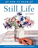 How to Draw Still Life: A Step-by-Step Guide for Beginners with 10 Projects (1843303825) by Sidaway, Ian