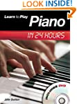 Learn To Play Piano in 24 Hours (Book...